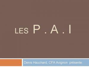 LES P A I Denis Hauchard CFA Avignon