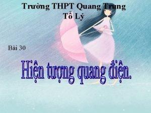 Trng THPT Quang Trung T L Bi 30