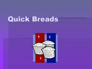 Quick Breads Quick Breads Flour mixtures with a
