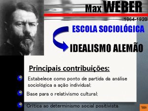 Max WEBER 1864 1920 ESCOLA SOCIOLGICA IDEALISMO ALEMO