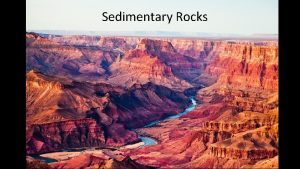 Sedimentary Rocks Types of Sedimentary Rocks Sedimentary rocks