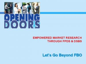 EMPOWERED MARKET RESEARCH THROUGH FPDS DSBS Lets Go