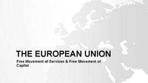 THE EUROPEAN UNION Free Movement of Services Free