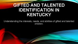 GIFTED AND TALENTED IDENTIFICATION IN KENTUCKY Understanding the