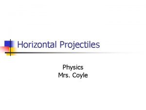 Horizontal Projectiles Physics Mrs Coyle Horizontal Projectiles are