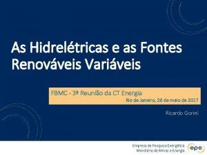 As Hidreltricas e as Fontes Renovveis Variveis FBMC