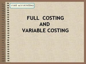 COST ACCOUNTING FULL COSTING AND VARIABLE COSTING Learn