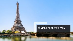 STUDIENFAHRT NACH PARIS WARUM PARIS Paris ist mit