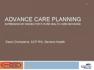 1 ADVANCE CARE PLANNING EXPRESSING MY WISHES FOR