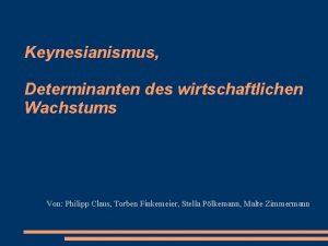 Keynesianismus Determinanten des wirtschaftlichen Wachstums Von Philipp Claus