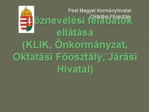 Pest Megyei Kormnyhivatal Oktatsi Fosztly A kznevelsi feladatok
