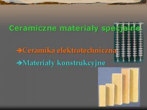 Ceramiczne materiay specjalne Ceramika elektrotechniczna Materiay konstrukcyjne Ceramika