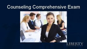 Counseling Comprehensive Exam Counseling Comprehensive Exam Required for