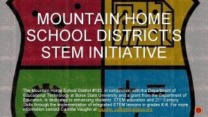 MOUNTAIN HOME SCHOOL DISTRICTS STEM INITIATIVE The Mountain
