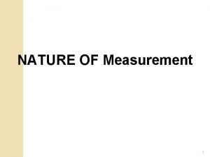 NATURE OF Measurement 1 Measurement is the foundation