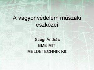 A vagyonvdelem mszaki eszkzei Szegi Andrs BME MIT