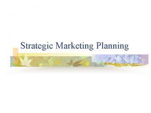 Strategic Marketing Planning What is Strategic Planning n