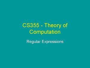 CS 355 Theory of Computation Regular Expressions Regular