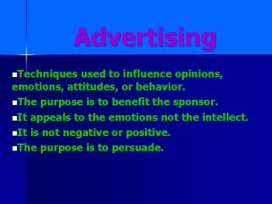 Advertising n Techniques used to influence opinions emotions