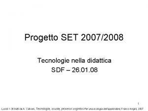 Progetto SET 20072008 Tecnologie nella didattica SDF 26