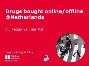 Drugs bought onlineoffline Titel van deze presentatie Netherlands