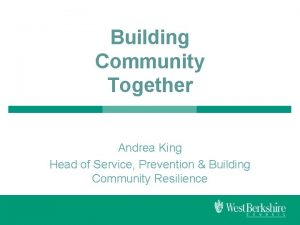 Building Community Together Andrea King Head of Service
