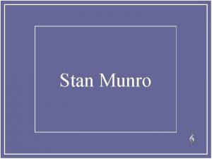 Stan Munro Stan Munro vnoval poslednch est let