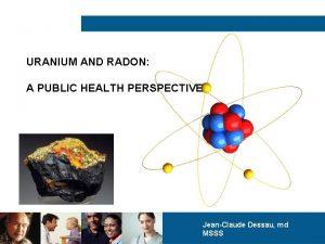 URANIUM AND RADON A PUBLIC HEALTH PERSPECTIVE JeanClaude