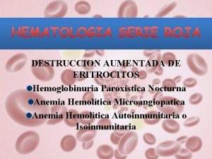 DESTRUCCION AUMENTADA DE ERITROCITOS Hemoglobinuria Paroxstica Nocturna Anemia