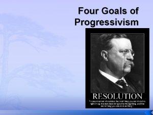 Four Goals of Progressivism Social Reform Populism 1890