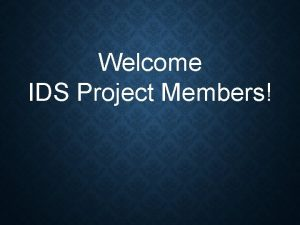 Welcome IDS Project Members IDS Community VUG DISCUSSION