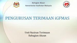 Bahagian Akaun Kementerian Kesihatan Malaysia PENGURUSAN TERIMAAN i