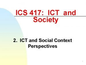 ICS 417 ICT and Society 2 ICT and