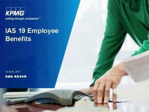 IAS 19 Employee Benefits 13 April 2011 IAS
