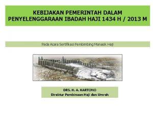 KEBIJAKAN PEMERINTAH DALAM PENYELENGGARAAN IBADAH HAJI 1434 H