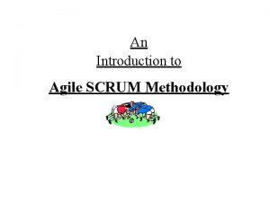 An Introduction to Agile SCRUM Methodology Presumptions The