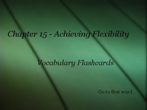 Chapter 15 Achieving Flexibility Vocabulary Flashcards Go to