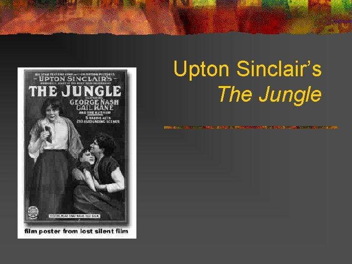 Upton Sinclairs The Jungle Muckraking n n Muckrake
