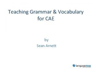 Teaching Grammar Vocabulary for CAE by Sean Arnett