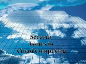 Security Issues in Cloud Computing Cloud Computing v