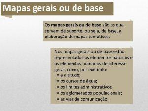 Mapas gerais ou de base Os mapas gerais