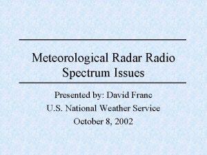 Meteorological Radar Radio Spectrum Issues Presented by David