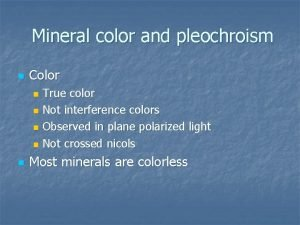 Mineral color and pleochroism n Color True color