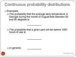 Continuous probability distributions Examples The probability that the