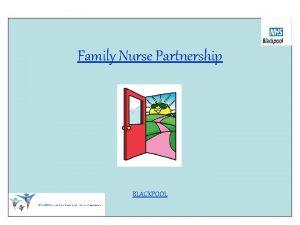 Family Nurse Partnership BLACKPOOL FAMILY NURSE PARTNERSHIP PROGRAMME