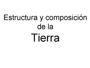 Estructura y composicin de la Tierra ESTRUCTURA INTERNA