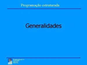 Programao estruturada Generalidades Programao em C Pimenta Rodrigues