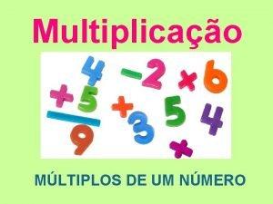 Multiplicao MLTIPLOS DE UM NMERO MLTIPLOS DE UM