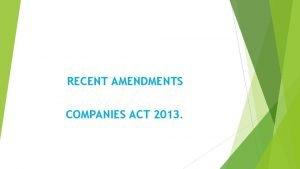 RECENT AMENDMENTS COMPANIES ACT 2013 Companies Incorporation Amendment