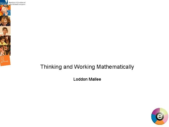 Thinking and Working Mathematically Loddon Mallee 1 Numeracy